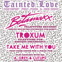 Tainted Love w/ Betamaxx, Troxum, Take Me With You + DJs