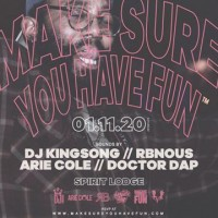 Make Sure You Have Fun™ w/ DJ King Song & Special Guests
